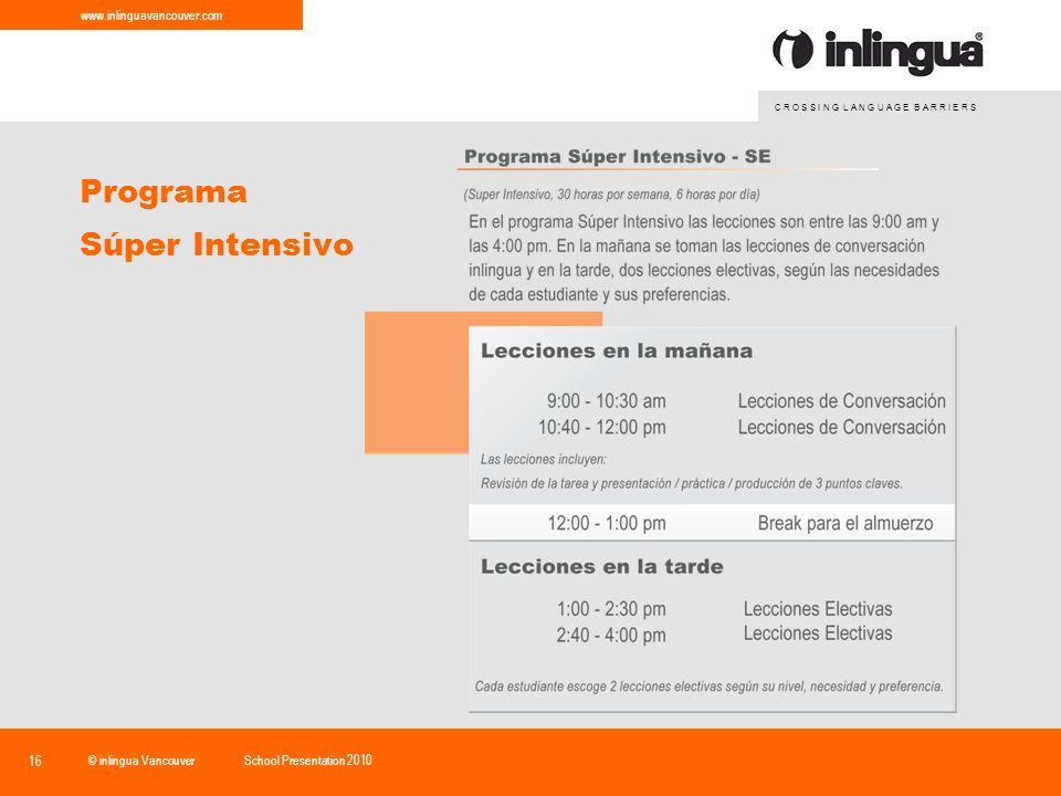 C R O S S I N G L A N G U A G E B A R R I E R S www.inlinguavancouver.com © inlingua VancouverSchool Presentation 2010 16 Programa Súper Intensivo