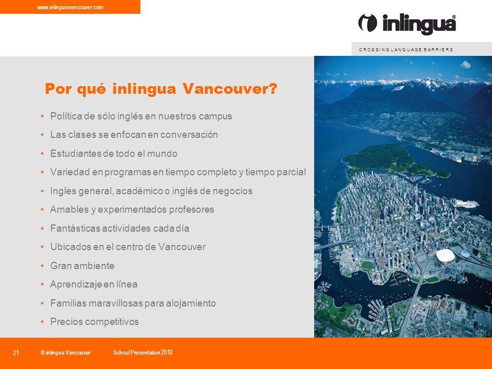 C R O S S I N G L A N G U A G E B A R R I E R S www.inlinguavancouver.com © inlingua VancouverSchool Presentation 2010 21 Por qué inlingua Vancouver.