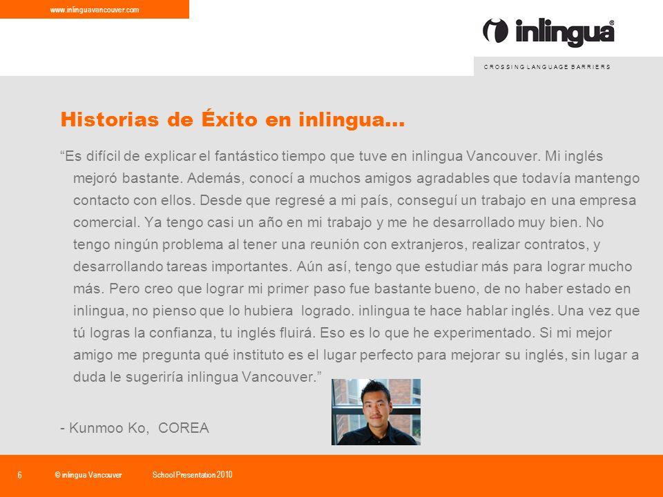 C R O S S I N G L A N G U A G E B A R R I E R S www.inlinguavancouver.com © inlingua VancouverSchool Presentation 2010 6 Historias de Éxito en inlingua...