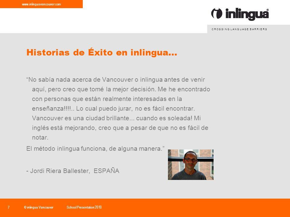 C R O S S I N G L A N G U A G E B A R R I E R S www.inlinguavancouver.com © inlingua VancouverSchool Presentation 2010 8 Historias de éxito en inlingua...