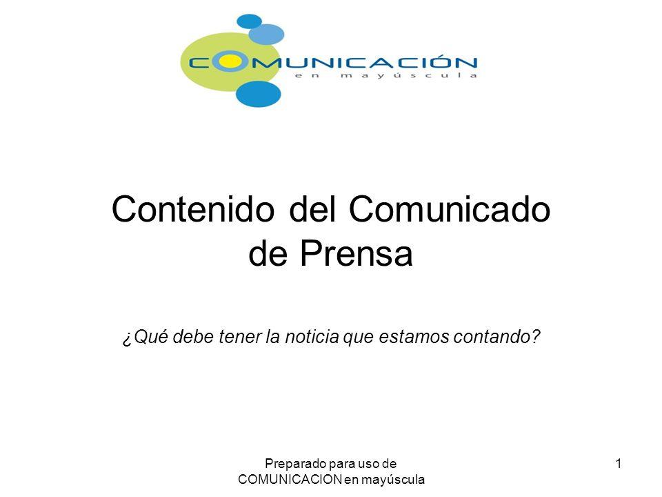Preparado para uso de COMUNICACION en mayúscula 1 Contenido del Comunicado de Prensa ¿Qué debe tener la noticia que estamos contando?