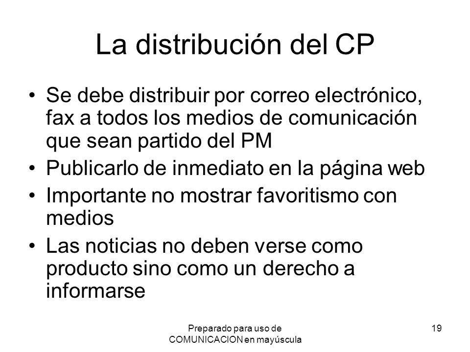 Preparado para uso de COMUNICACION en mayúscula 19 La distribución del CP Se debe distribuir por correo electrónico, fax a todos los medios de comunic