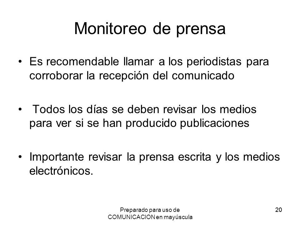 Preparado para uso de COMUNICACION en mayúscula 20 Monitoreo de prensa Es recomendable llamar a los periodistas para corroborar la recepción del comun