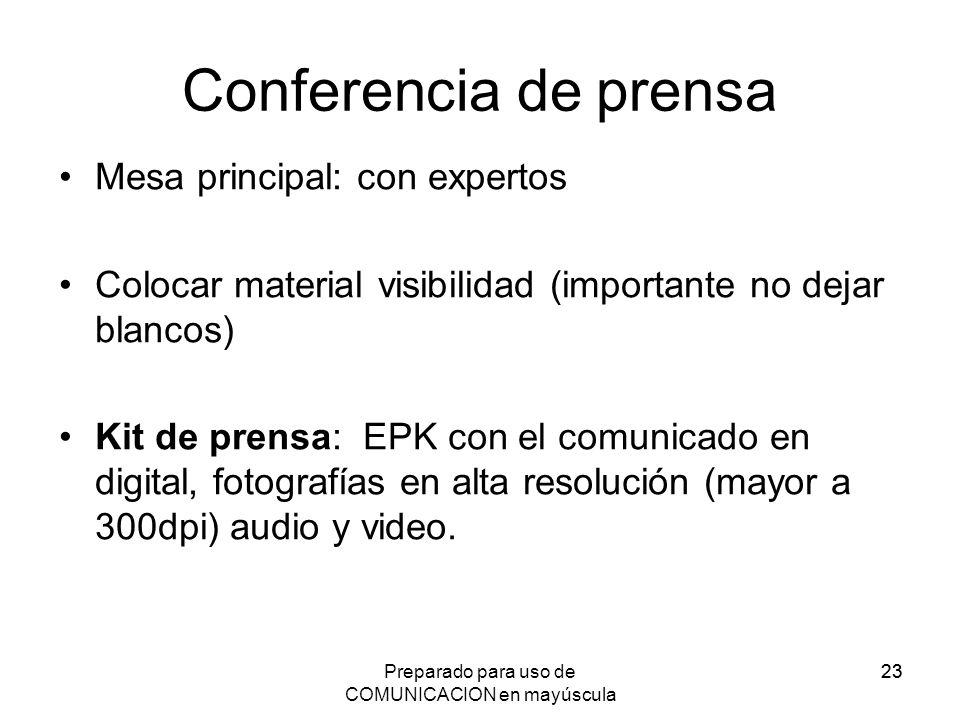 Preparado para uso de COMUNICACION en mayúscula 23 Conferencia de prensa Mesa principal: con expertos Colocar material visibilidad (importante no deja