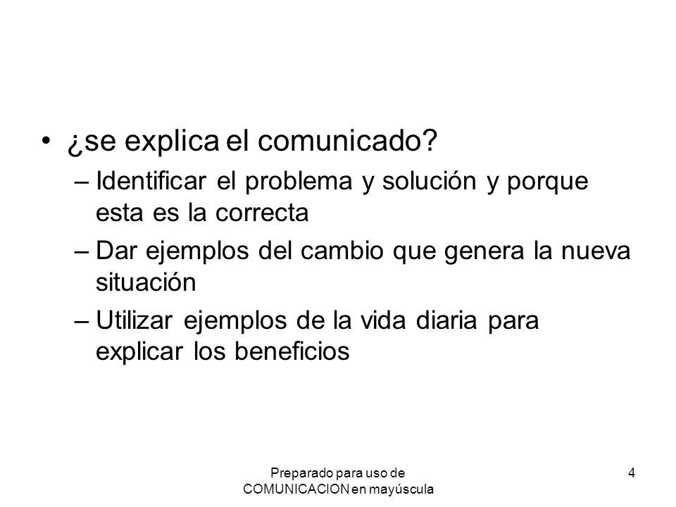 Preparado para uso de COMUNICACION en mayúscula 4 ¿se explica el comunicado? –Identificar el problema y solución y porque esta es la correcta –Dar eje