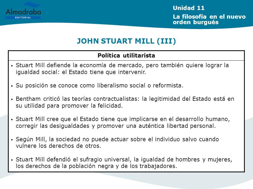 JOHN STUART MILL (III) Política utilitarista Stuart Mill defiende la economía de mercado, pero también quiere lograr la igualdad social: el Estado tie