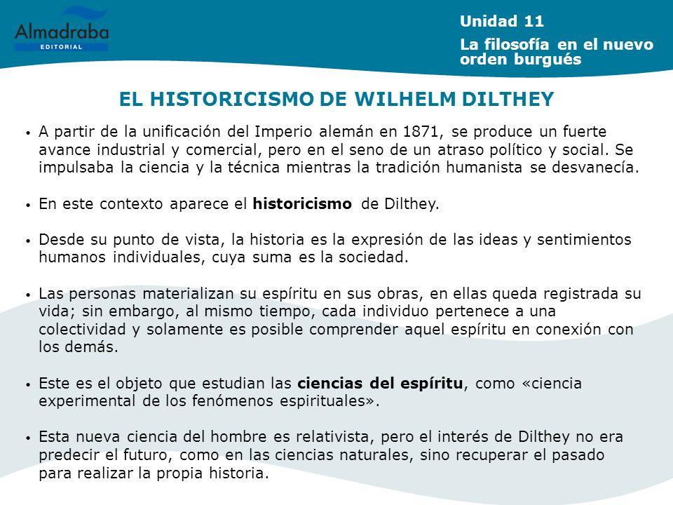 EL HISTORICISMO DE WILHELM DILTHEY A partir de la unificación del Imperio alemán en 1871, se produce un fuerte avance industrial y comercial, pero en