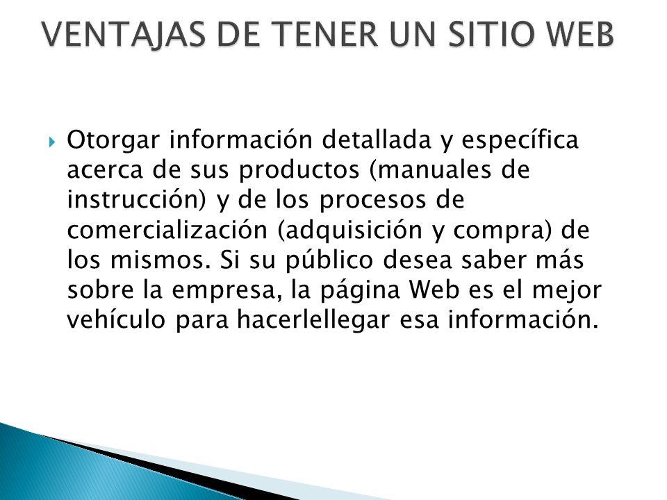 Otorgar información detallada y específica acerca de sus productos (manuales de instrucción) y de los procesos de comercialización (adquisición y compra) de los mismos.