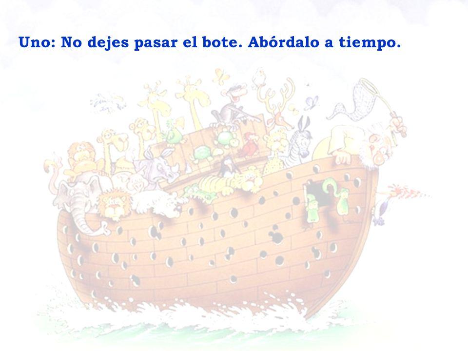 Dos: Recuerda que todos estamos en el mismo bote. Uno: No dejes pasar el bote. Abórdalo a tiempo.