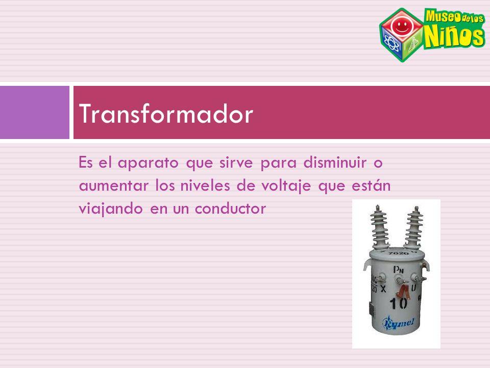 Es el aparato que sirve para disminuir o aumentar los niveles de voltaje que están viajando en un conductor Transformador