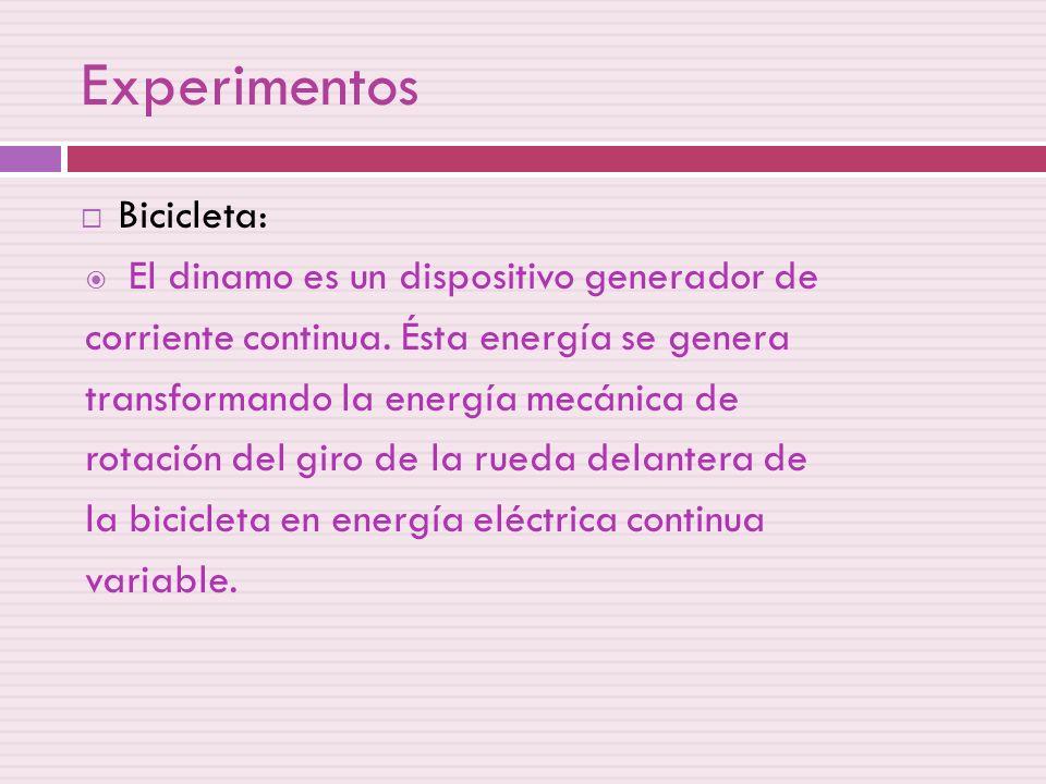 Experimentos Bicicleta: El dinamo es un dispositivo generador de corriente continua. Ésta energía se genera transformando la energía mecánica de rotac
