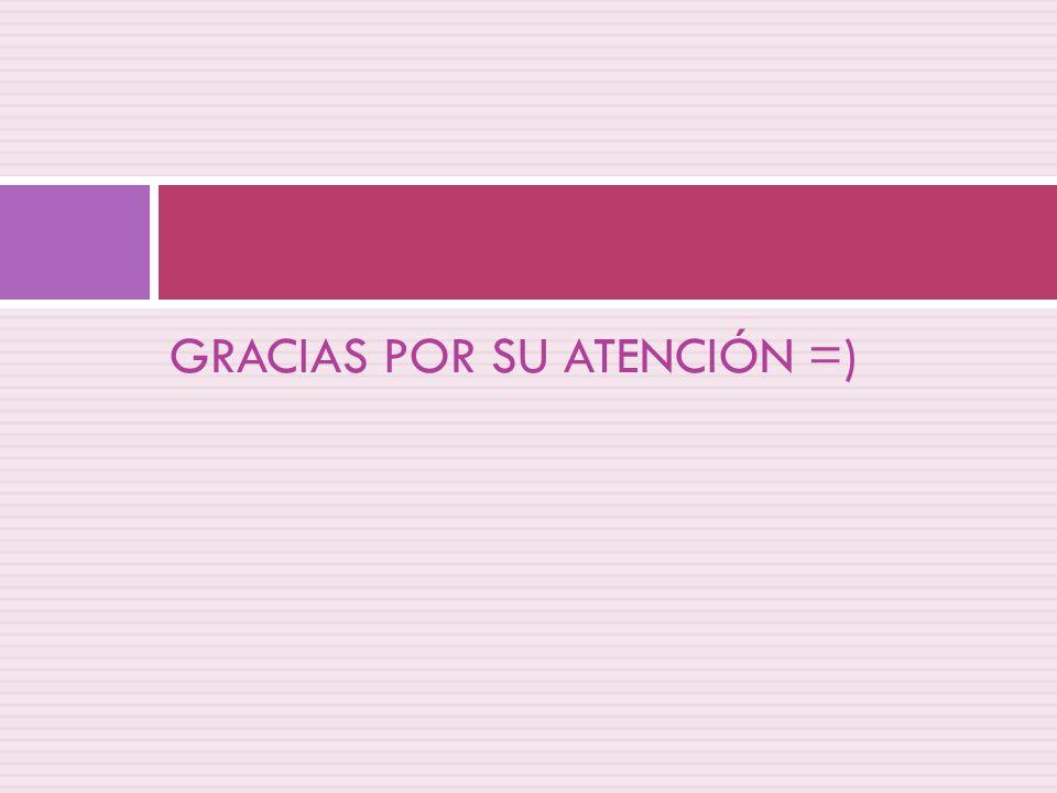 GRACIAS POR SU ATENCIÓN =)
