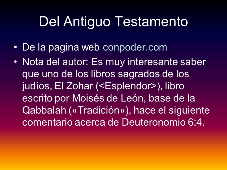 Del Antiguo Testamento De la pagina web conpoder.com Nota del autor: Es muy interesante saber que uno de los libros sagrados de los judíos, El Zohar (