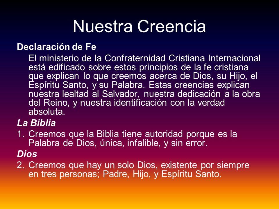 Nuestra Creencia Declaración de Fe El ministerio de la Confraternidad Cristiana Internacional está edificado sobre estos principios de la fe cristiana
