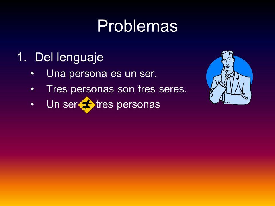 Problemas 1.Del lenguaje Una persona es un ser. Tres personas son tres seres. Un ser = tres personas
