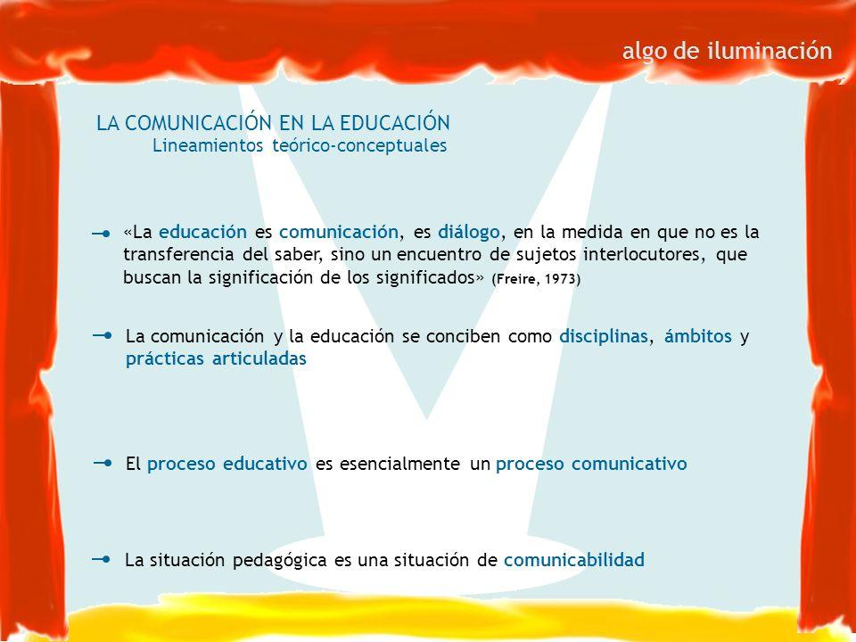 algo de iluminación «La educación es comunicación, es diálogo, en la medida en que no es la transferencia del saber, sino un encuentro de sujetos inte