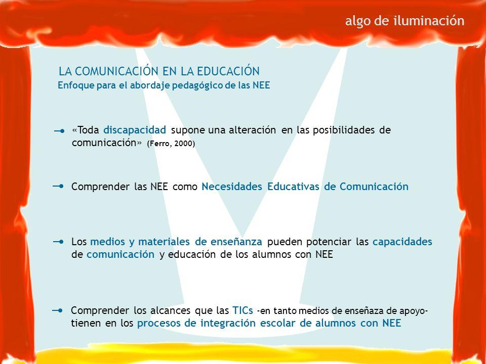 LA COMUNICACIÓN EN LA EDUCACIÓN Enfoque para el abordaje pedagógico de las NEE Los medios y materiales de enseñanza pueden potenciar las capacidades d