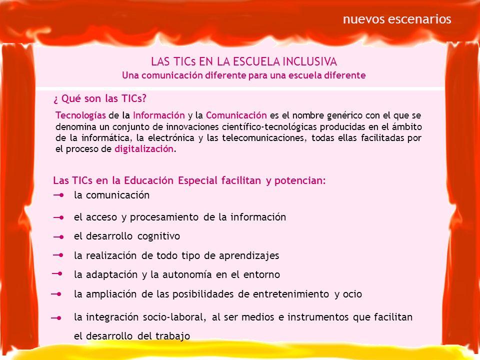 ¿ Qué son las TICs? LAS TICs EN LA ESCUELA INCLUSIVA Una comunicación diferente para una escuela diferente nuevos escenarios la comunicación el acceso