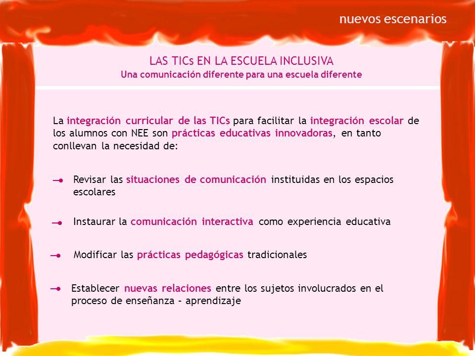 La integración curricular de las TICs para facilitar la integración escolar de los alumnos con NEE son prácticas educativas innovadoras, en tanto conl