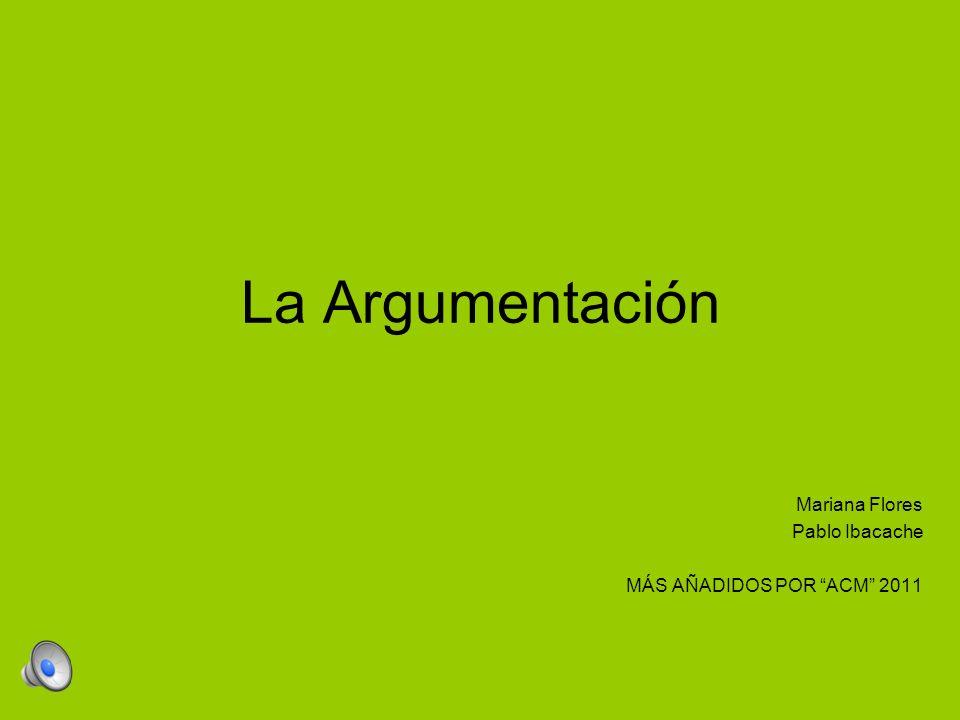 La Argumentación Mariana Flores Pablo Ibacache MÁS AÑADIDOS POR ACM 2011