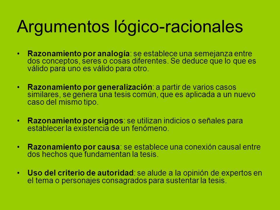 Argumentos lógico-racionales Razonamiento por analogía: se establece una semejanza entre dos conceptos, seres o cosas diferentes. Se deduce que lo que