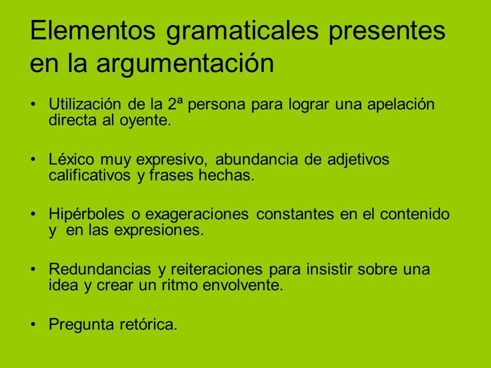 Elementos gramaticales presentes en la argumentación Utilización de la 2ª persona para lograr una apelación directa al oyente. Léxico muy expresivo, a