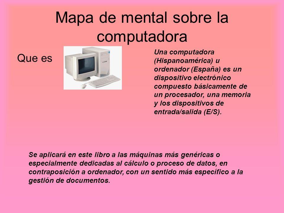 Mapa de mental sobre la computadora Que es Una computadora (Hispanoamérica) u ordenador (España) es un dispositivo electrónico compuesto básicamente d