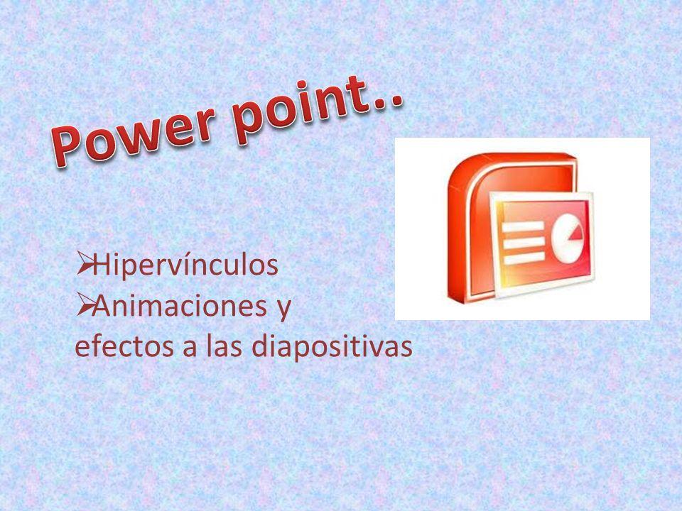 Hipervínculos Animaciones y efectos a las diapositivas