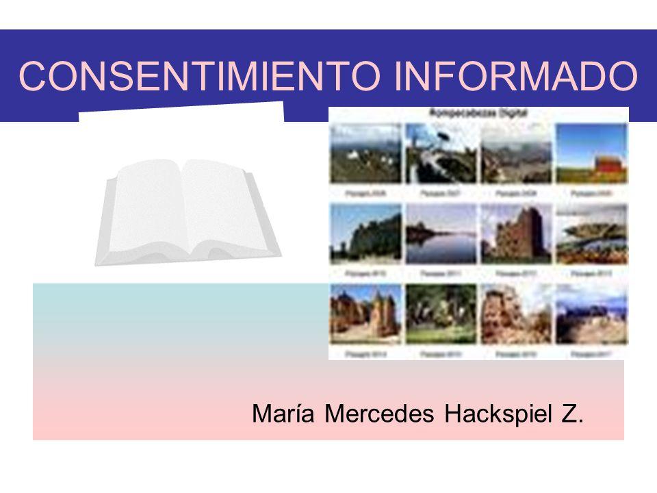 CONSENTIMIENTO INFORMADO María Mercedes Hackspiel Z.