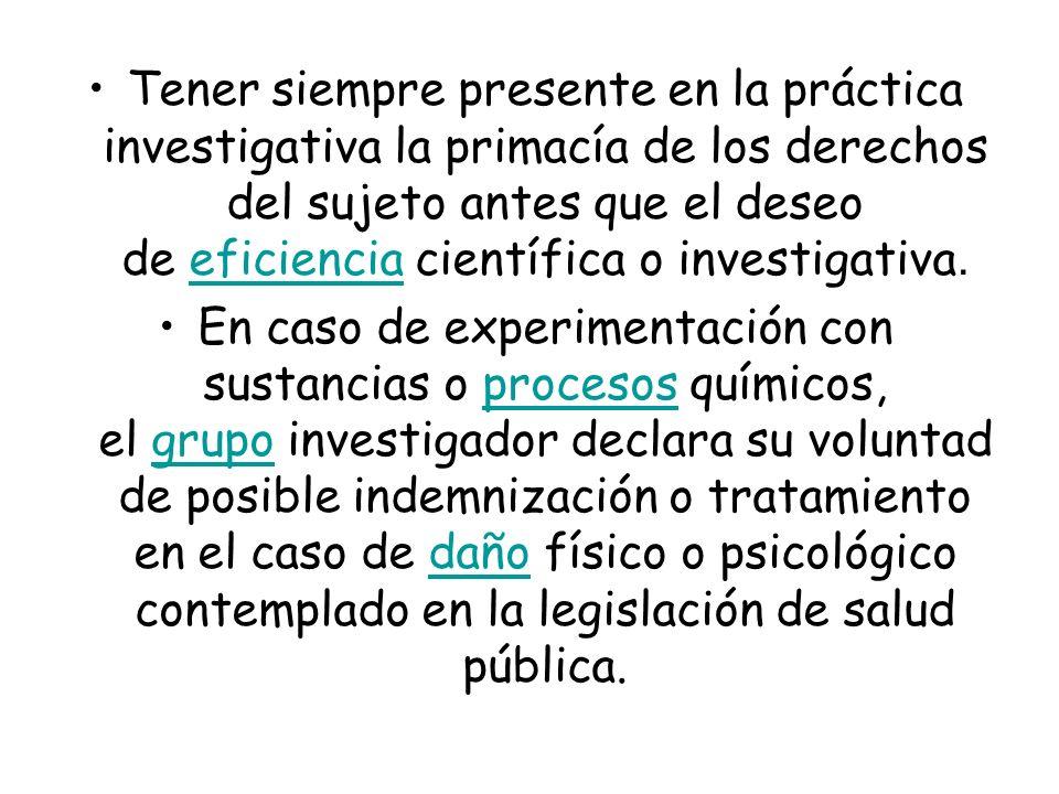 Tener siempre presente en la práctica investigativa la primacía de los derechos del sujeto antes que el deseo de eficiencia científica o investigativa
