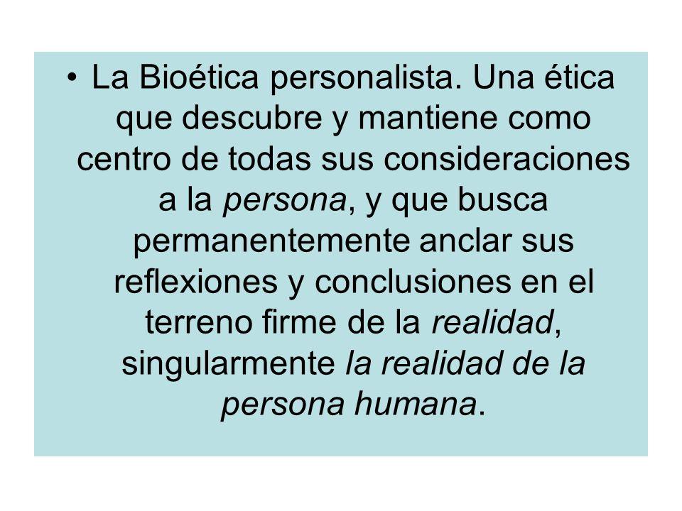 La Bioética personalista. Una ética que descubre y mantiene como centro de todas sus consideraciones a la persona, y que busca permanentemente anclar
