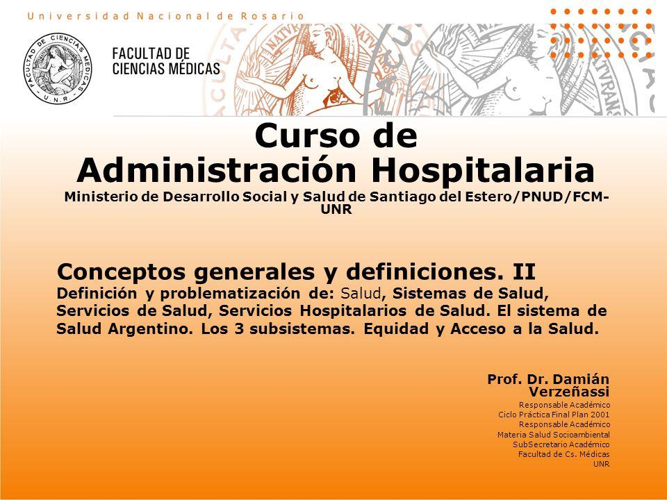 Conceptos generales y definiciones. II Definición y problematización de: Salud, Sistemas de Salud, Servicios de Salud, Servicios Hospitalarios de Salu