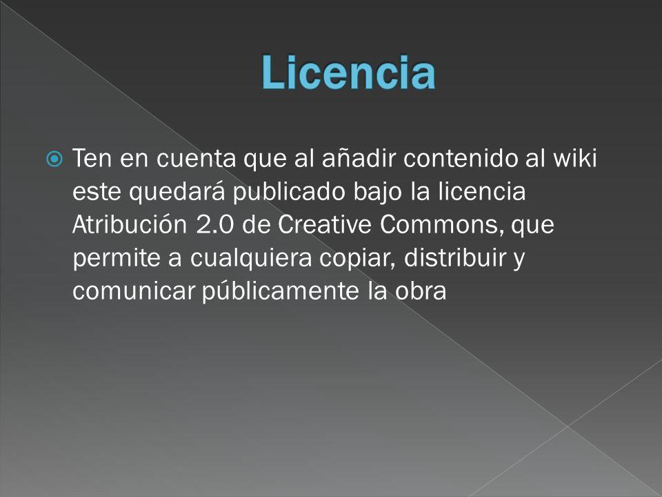 Ten en cuenta que al añadir contenido al wiki este quedará publicado bajo la licencia Atribución 2.0 de Creative Commons, que permite a cualquiera copiar, distribuir y comunicar públicamente la obra