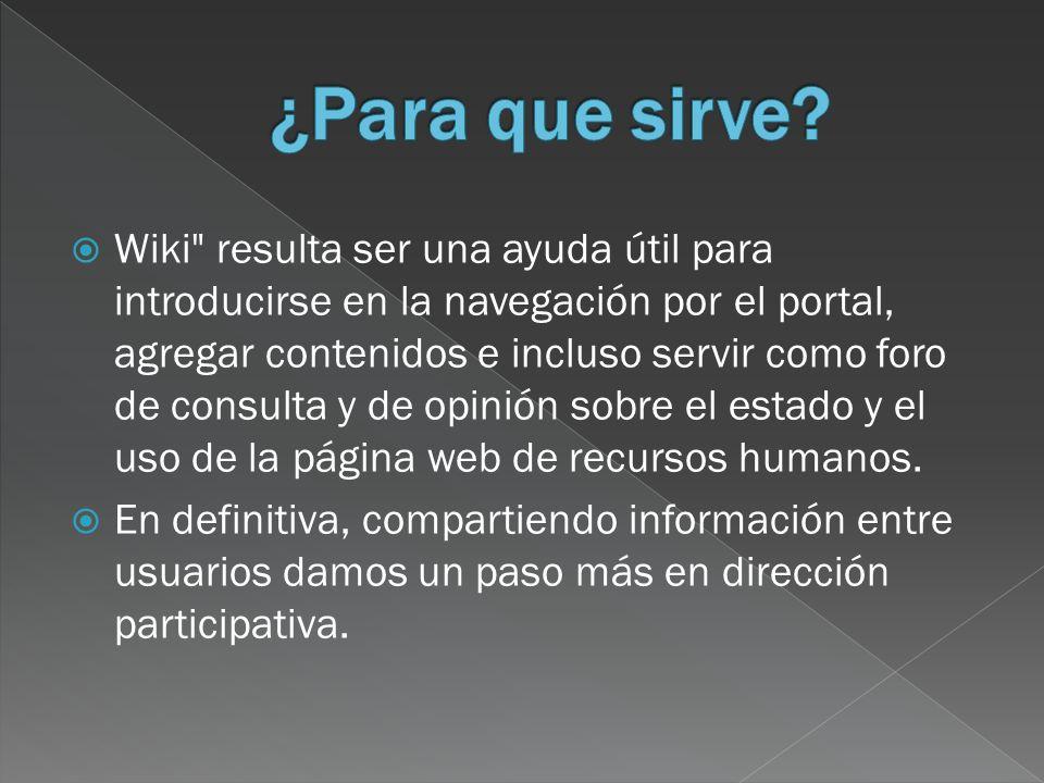 Wiki resulta ser una ayuda útil para introducirse en la navegación por el portal, agregar contenidos e incluso servir como foro de consulta y de opinión sobre el estado y el uso de la página web de recursos humanos.