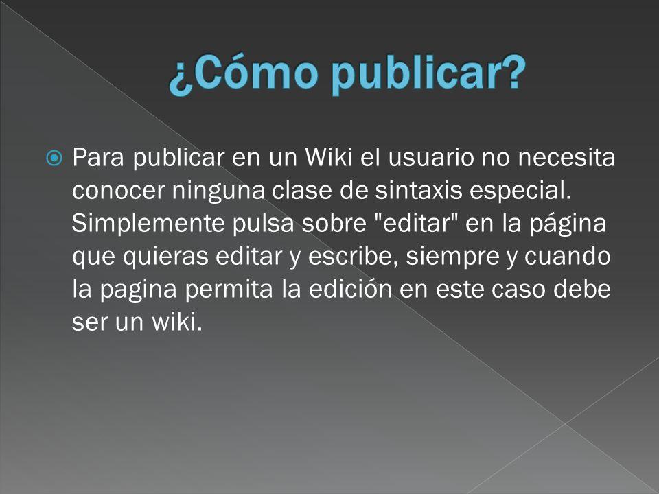 Para publicar en un Wiki el usuario no necesita conocer ninguna clase de sintaxis especial.