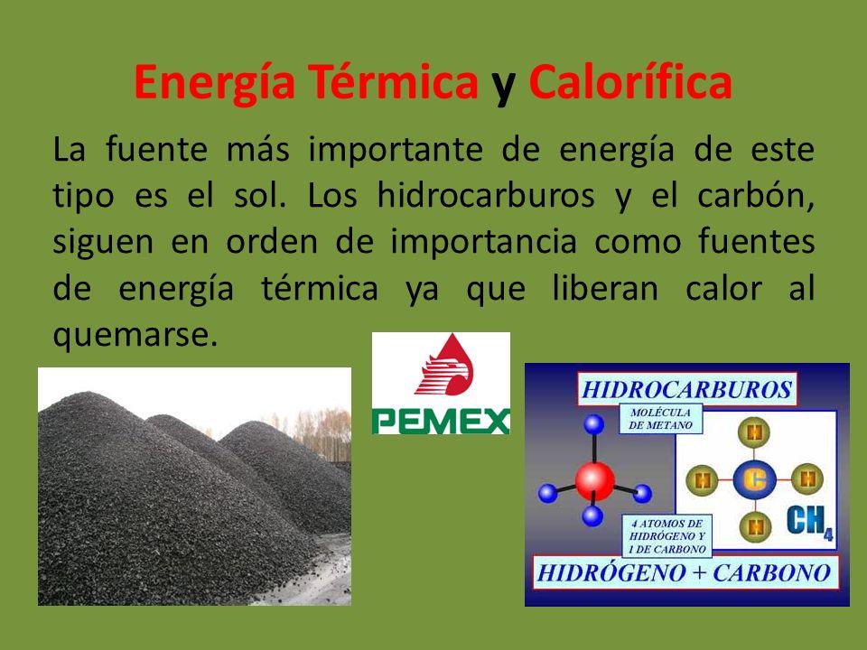 Energía Térmica y Calorífica La fuente más importante de energía de este tipo es el sol. Los hidrocarburos y el carbón, siguen en orden de importancia