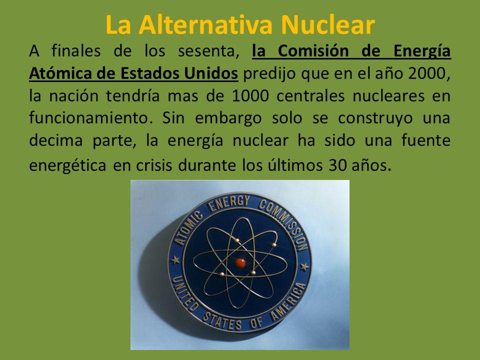 La Alternativa Nuclear A finales de los sesenta, la Comisión de Energía Atómica de Estados Unidos predijo que en el año 2000, la nación tendría mas de