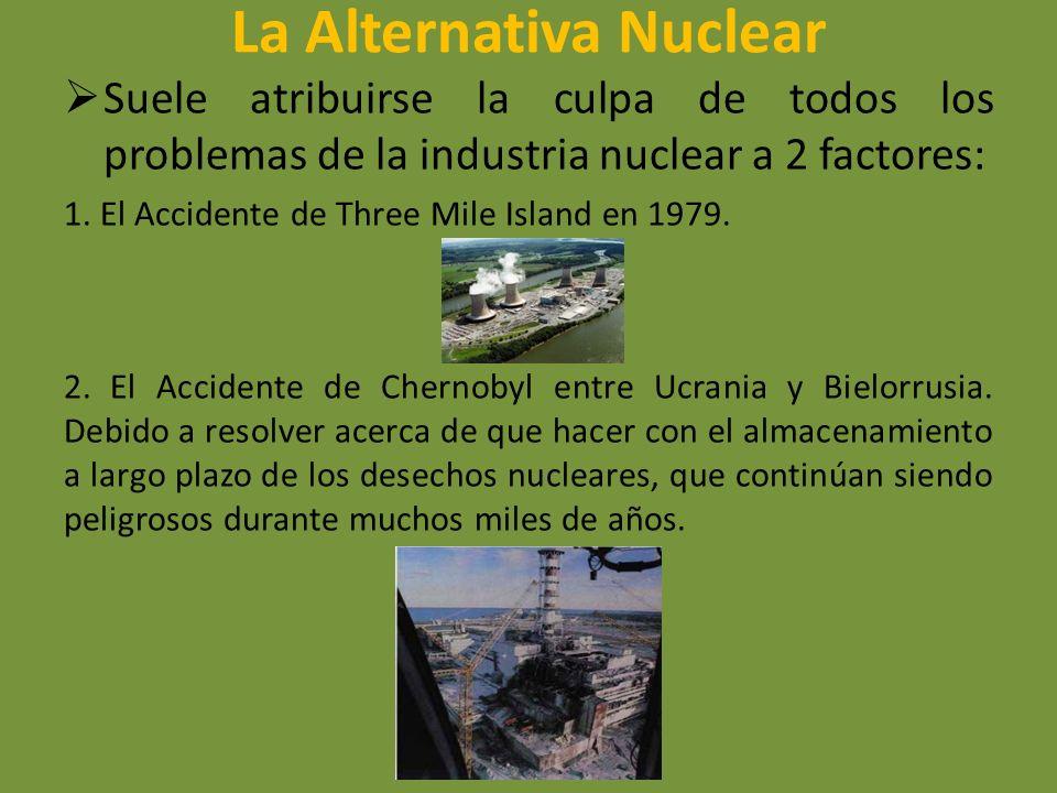 La Alternativa Nuclear Suele atribuirse la culpa de todos los problemas de la industria nuclear a 2 factores: 1. El Accidente de Three Mile Island en