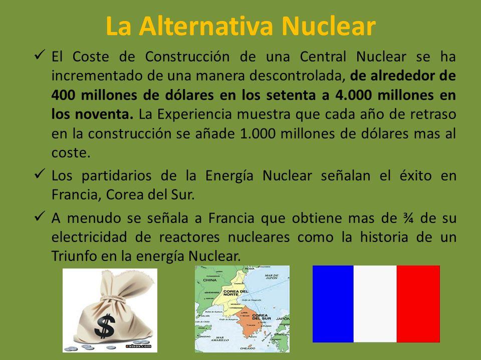 La Alternativa Nuclear El Coste de Construcción de una Central Nuclear se ha incrementado de una manera descontrolada, de alrededor de 400 millones de