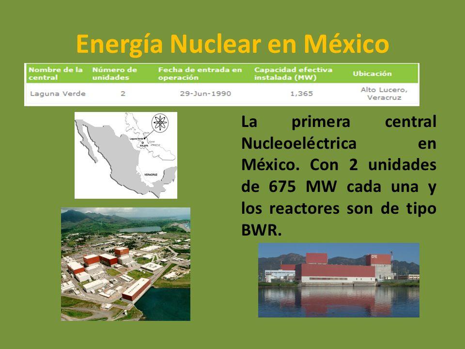 Energía Nuclear en México La primera central Nucleoeléctrica en México. Con 2 unidades de 675 MW cada una y los reactores son de tipo BWR.
