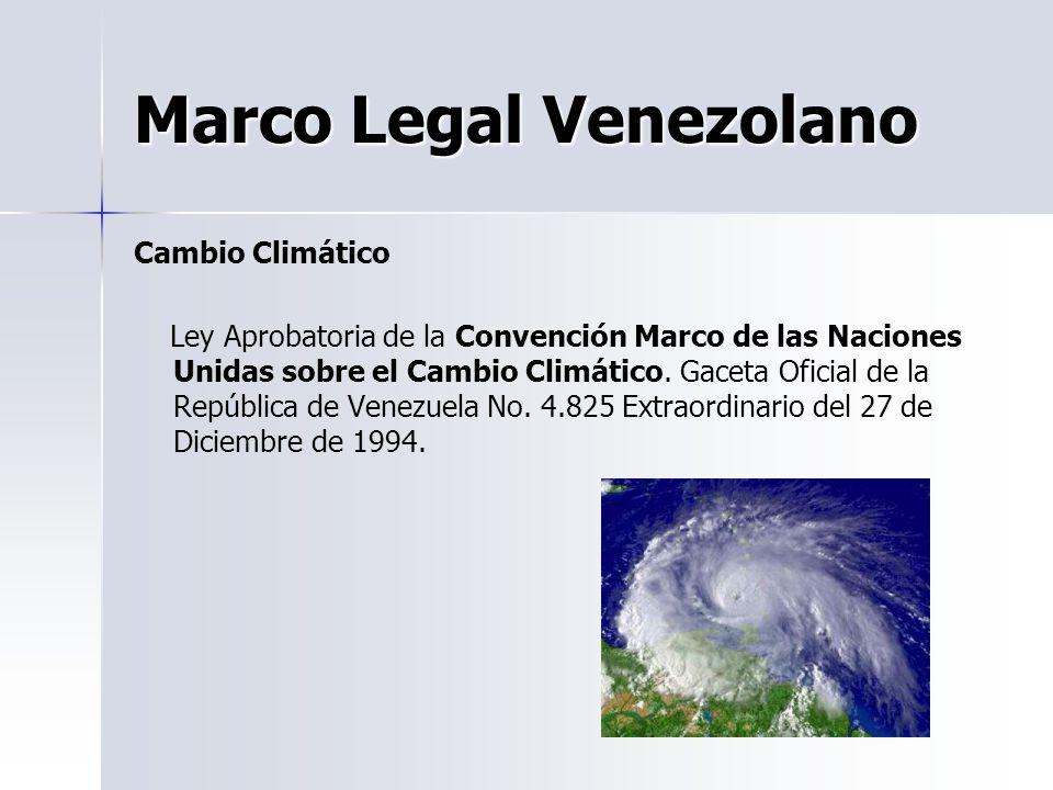 Marco Legal Venezolano Cambio Climático Ley Aprobatoria de la Convención Marco de las Naciones Unidas sobre el Cambio Climático. Gaceta Oficial de la