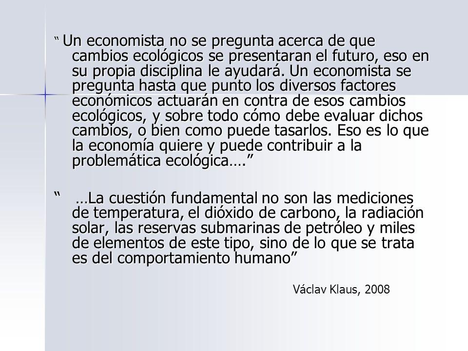 Un economista no se pregunta acerca de que cambios ecológicos se presentaran el futuro, eso en su propia disciplina le ayudará. Un economista se pregu