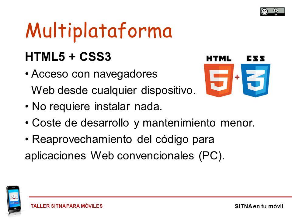 TALLER SITNA PARA MÓVILES SITNA en tu móvil HTML5 + CSS3 Acceso con navegadores Web desde cualquier dispositivo. No requiere instalar nada. Coste de d