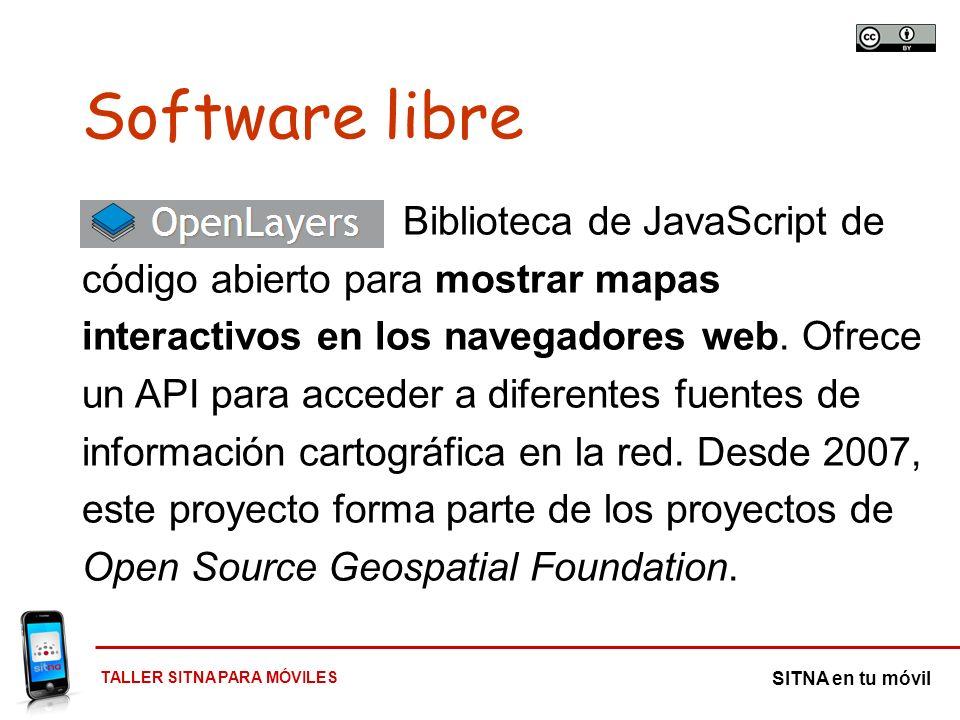 TALLER SITNA PARA MÓVILES SITNA en tu móvil Biblioteca de JavaScript de código abierto para mostrar mapas interactivos en los navegadores web. Ofrece