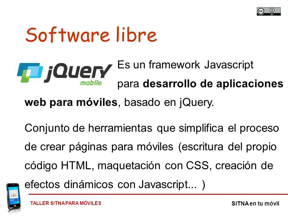TALLER SITNA PARA MÓVILES SITNA en tu móvil Es un framework Javascript para desarrollo de aplicaciones web para móviles, basado en jQuery. Conjunto de