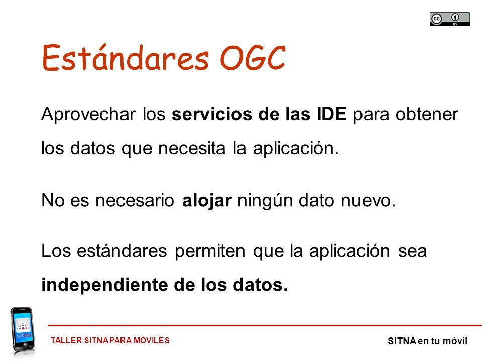 TALLER SITNA PARA MÓVILES SITNA en tu móvil Estándares OGC No es necesario alojar ningún dato nuevo. Los estándares permiten que la aplicación sea ind