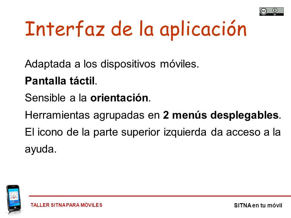 TALLER SITNA PARA MÓVILES SITNA en tu móvil Interfaz de la aplicación Adaptada a los dispositivos móviles. Pantalla táctil. Sensible a la orientación.