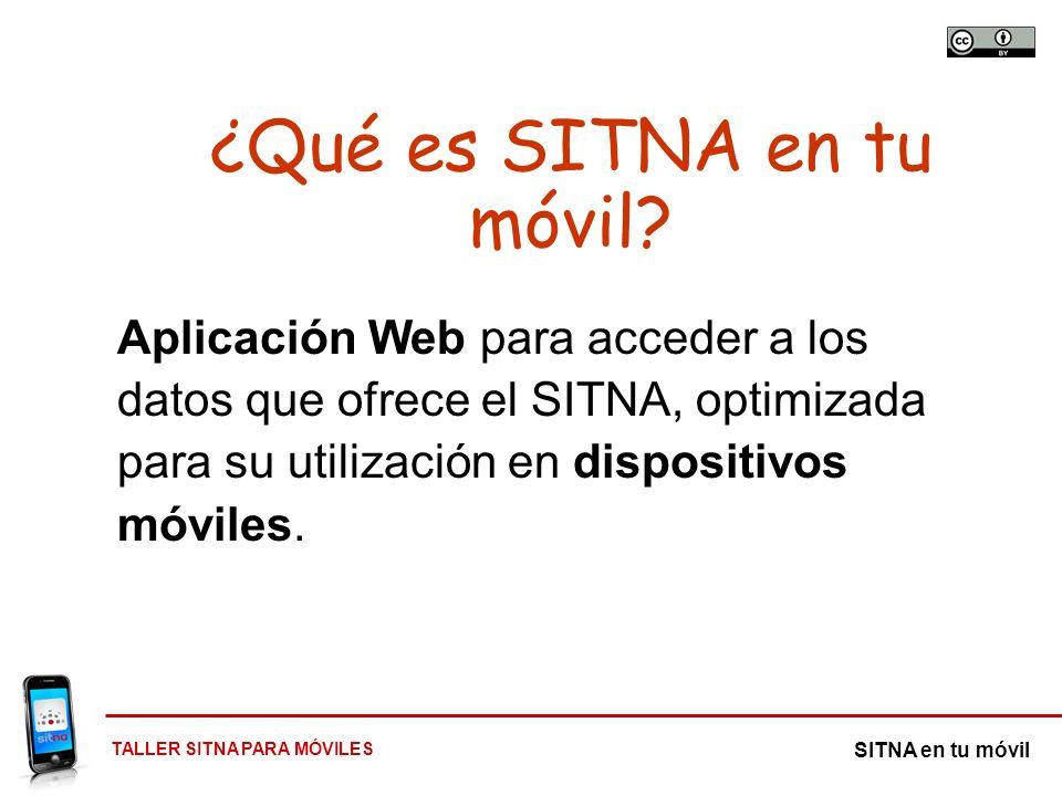 TALLER SITNA PARA MÓVILES SITNA en tu móvil ¿Qué es SITNA en tu móvil? Aplicación Web para acceder a los datos que ofrece el SITNA, optimizada para su