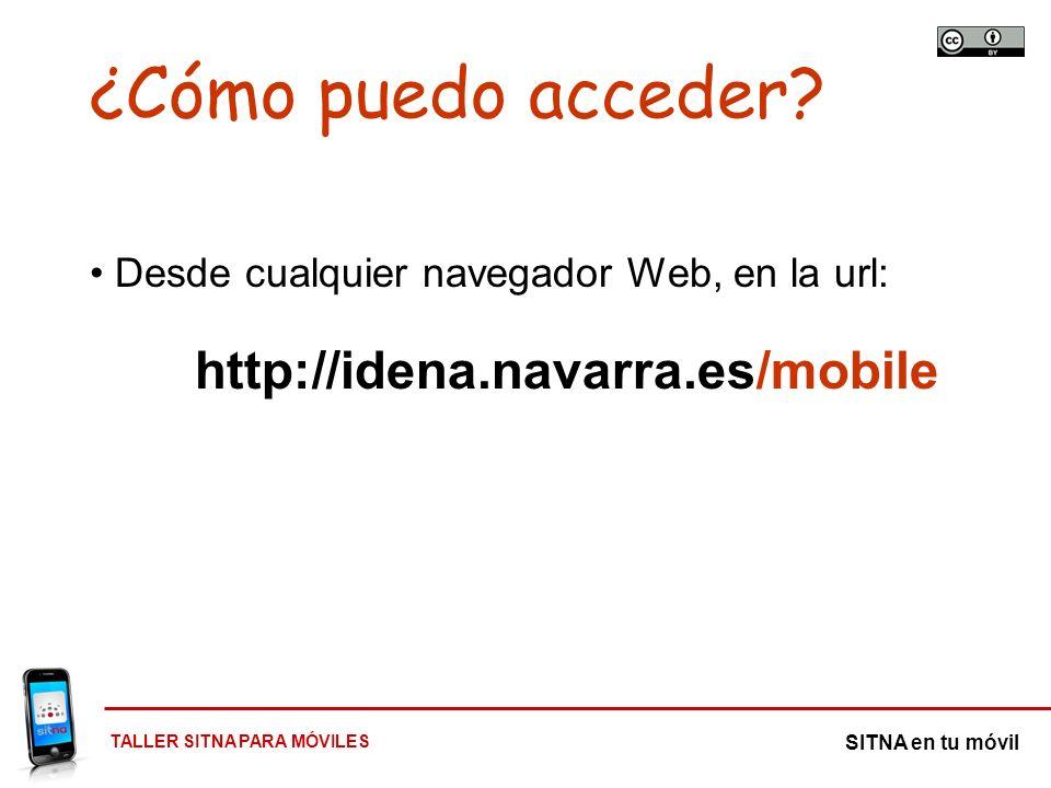 TALLER SITNA PARA MÓVILES SITNA en tu móvil ¿Cómo puedo acceder? Desde cualquier navegador Web, en la url: http://idena.navarra.es/mobile