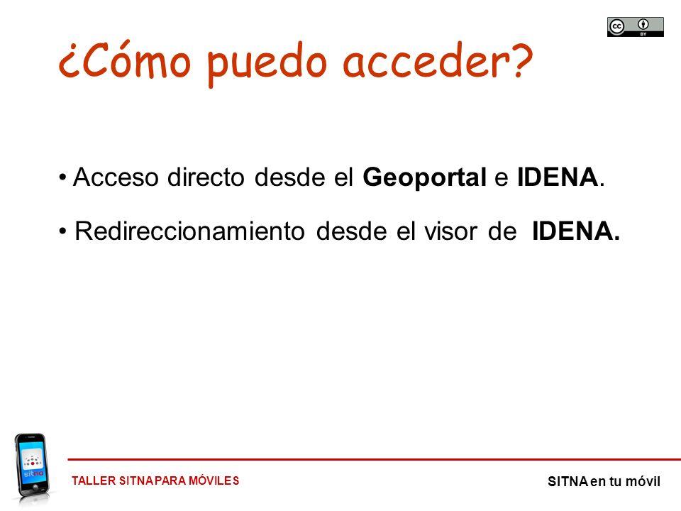 TALLER SITNA PARA MÓVILES SITNA en tu móvil Acceso directo desde el Geoportal e IDENA. Redireccionamiento desde el visor de IDENA. ¿Cómo puedo acceder